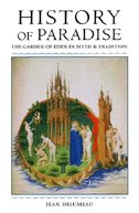 History Of Paradise: The Garden Of Eden In Myth And Tradition