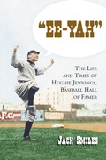 "Ee-yah"": The Life And Times Of Hughie Jennings, Baseball Hall Of Famer"