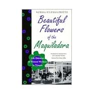 Beautiful Flowers Of The Maquiladora : Life Histories Of Women Workers In Tijuana