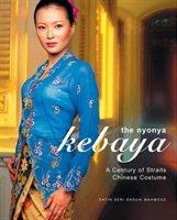 The Nyonya Kebaya: A Century Of Straits Chinese Costume