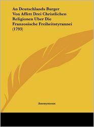 An Deutschlands Burger Von Affett Drei Christlichen Religionen Uber Die Franzosische Freiheitstyrannei (1793)