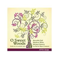 O Sweet Woods: Irish and Scottish Airs (Music CD)