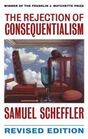 The Rejection Of Consequentialism: A Philosophical Investigation Of The Considerations Underlying Rival Moral Conceptions