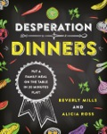 What's a Desperation Dinner?  How to feed your family well when your spouse is late, the kids are losing it, and the dog is scratching at the door
