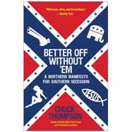 Better Off Without 'Em A Northern Manifesto for Southern Secession