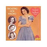 Various Artists - Treating Her Wrong (Sweetheart & Heartbreak Songs)
