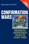 In Confirmation Wars, Benjamin Wittes examines the degradation of the judicial nominations process over the past fifty years