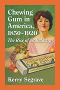 Americans began chewing gum long before 1850, scraping resin from spruce trees, removing any bits of bark or insects and chewing the finished product