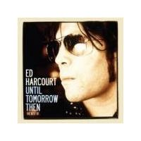 Ed Harcourt - Until Tomorrow Then: the Best of Ed Harcourt (Music CD)