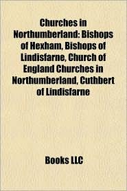Churches in Northumberland: Bishops of Hexham, Bishops of Lindisfarne, Church of England Churches in Northumberland, Cuthbert of Lindisfarne