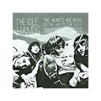 Idle Hands - Hearts We Broke On The Way To The Show, The (Music CD)