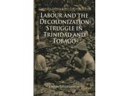 Labour And The Decolonization Struggle In Trinidad And Tobago (cambridge Imperial And Post-colonial Studies)