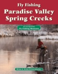 Fly Fishing Paradise Valley Spring Creeks is an excerpt from the larger book Fly Fishing Montana by Brian & Jenny Grossenbacher.