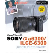 David Buschs Sony Alpha A6300/ilce-6300 Guide To Digital Photography