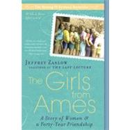 Girls From Ames : A Story Of Women And A Forty-year Friendship