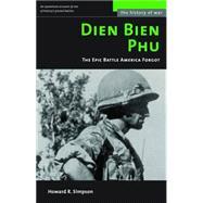 Dien Bien Phu : The Epic Battle America Forgot