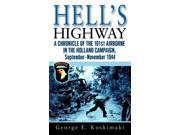 Hell's Highway: A Chronicle of the 101st Airborne in the Holland Campaign, September - November 1944 Publisher: Random House Publish Date: 1/30/2007 Language: ENGLISH Pages: 539 Weight: 1.19 ISBN-13: 9780891418931 Dewey: 940