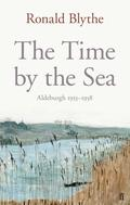 The Time by the Sea is about Ronald Blythe's life in Aldeburgh during the 1950s