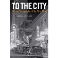 To the City : Urban Photographs of the New Deal
