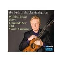 Birth of the Classical Guitar: Wulfin Lieske plays Fernando Sor and Mauro Giuliani (Music CD)