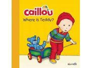 Where Is Teddy? (caillou: Step By Step)