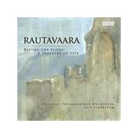 Rautavaara: Before the Icons; A Tapestry of Life (Music CD)