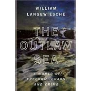 The Outlaw Sea; A World of Freedom, Chaos, and Crime