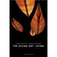 The Divine Art of Dying How to Live Well While Dying