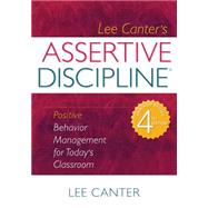 Lee Canter's Assertive Discipline : Positive Behavior Management for Today's Classroom