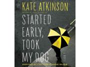 Started Early, Took My Dog Unabridged Binding: CD/Spoken Word Publisher: Hachette Audio Publish Date: 2011/03/21 Synopsis: Retired police detective Tracy Waterhouse and former detective Jackson Brodie find their lives spinning out of control after she takes custody of an ex-con's child and he rescues an abused dog