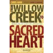 From Willow Creek to Sacred Heart : Rekindling My Love for Catholicism