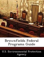 Brownfields Federal Programs Guide