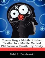 Converting A Mobile Kitchen Trailer To A Mobile Medical Platform: A Feasibility Study