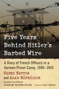 Five Years Behind Hitler's Barbed Wire: A Diary Of French Officers In A German Prison Camp, 1940-1945