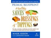 Primal Blueprint Healthy Sauces, Dressings & Toppings Binding: Hardcover Publisher: Midpoint Trade Books Inc Publish Date: 2012/12/05 Synopsis: Presents over one hundred recipes for sauces, salad dressings, and seasoning blends that complement the Primal Nutrition diet regimen, which excludes foods involving grains, legumes, and refined sugars