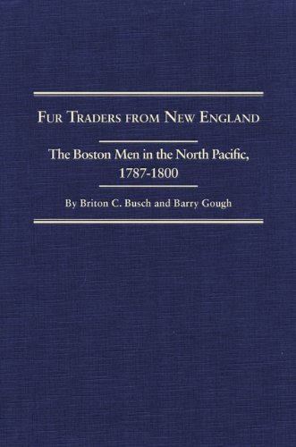 Fur Traders from New England: The Boston Men in the North Pacific, 1787-1800 (Northwest Historical Series)