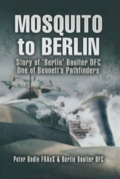 Mosquito To Berlin: Story Of 'bertie' Boulter Dfc, One Of Bennett's Pathfinders