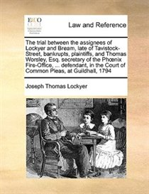 The Trial Between The Assignees Of Lockyer And Bream, Late Of Tavistock-street, Bankrupts, Plaintiffs, And Thomas Worsley, Esq. Secretary Of The Phonix Fire-off