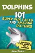Dolphins: 101 Fun Facts