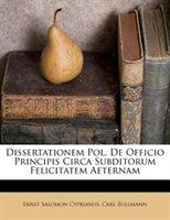Dissertationem Pol. De Officio Principis Circa Subditorum Felicitatem Aeternam