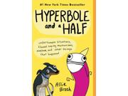 Hyperbole and a Half Binding: Paperback Publisher: Simon & Schuster Publish Date: 2013/10/29 Synopsis: Collects autobiographical, illustrated essays and cartoons from the author's popular blog and related new material that humorously and candidly deals with her own idiosyncrasies and battles with depression
