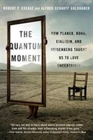 The Quantum Moment: How Planck, Bohr, Einstein, And Heisenberg Taught Us To Love Uncertainty