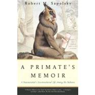 A Primate's Memoir A Neuroscientist's Unconventional Life Among the Baboons