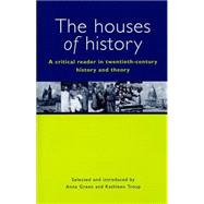 Houses of History : A Critical Reader in Twentieth-Century History and Theory
