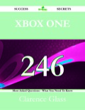 Xbox One 246 Success Secrets - 246 Most Asked Questions On Xbox One - What You Need To Know