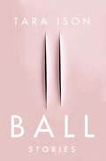 Ball is the thrilling and emotionally provocative debut collection of short fiction by the acclaimed author of the novels Rockaway and A Child Out of Alcatraz and the essay collection Reeling through Life