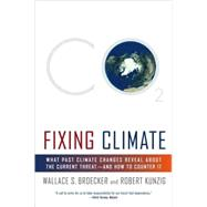 Fixing Climate : What Past Climate Changes Reveal about the Current Threat--and How to Counter It