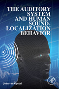 The Auditory System and Human Sound-Localization Behavior provides a comprehensive account of the full action-perception cycle underlying spatial hearing