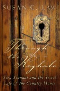 Through The Keyhole: Sex, Scandal And The Secret Life Of The Country House