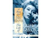 A Rose For Mrs Miniver: The Life Of Greer Garson